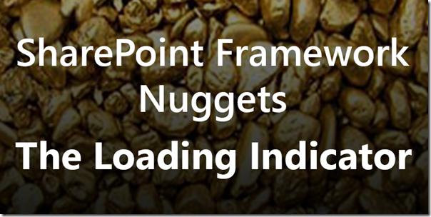 SharePoint Framework Nuggets - The Loading Indicator