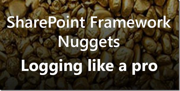 SharePoint Framework Nuggets - logging like a pro